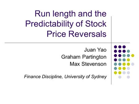Run length and the Predictability of Stock Price Reversals Juan Yao Graham Partington Max Stevenson Finance Discipline, University of Sydney.