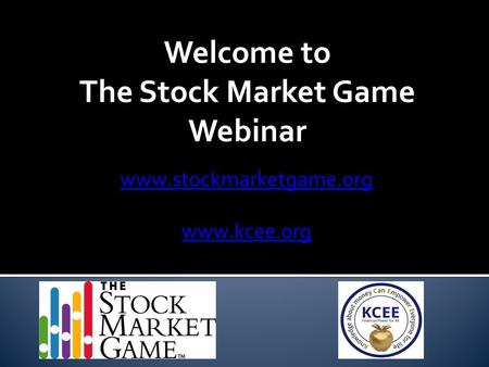 Welcome to The Stock Market Game Webinar www.stockmarketgame.org www.kcee.org.
