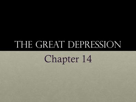 The Great depression Chapter 14. Great depression 1929-19411929-1941 Does not end until start of World War IIDoes not end until start of World War II.
