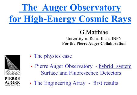 The Auger Observatory for High-Energy Cosmic Rays G.Matthiae University of Roma II and INFN For the Pierre Auger Collaboration The physics case Pierre.