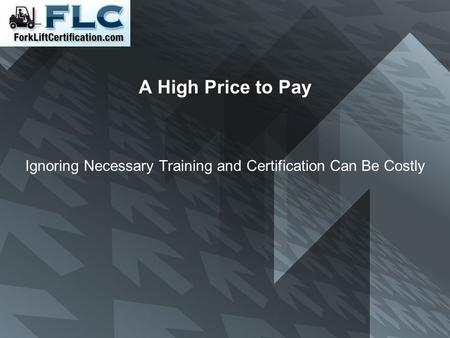 A High Price to Pay Ignoring Necessary Training and Certification Can Be Costly.