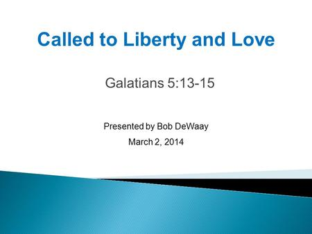 Galatians 5:13-15 Presented by Bob DeWaay March 2, 2014 Called to Liberty and Love.