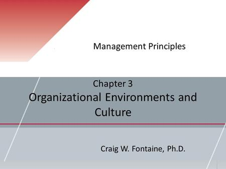 Chapter 3 Organizational Environments and Culture Management Principles Craig W. Fontaine, Ph.D.