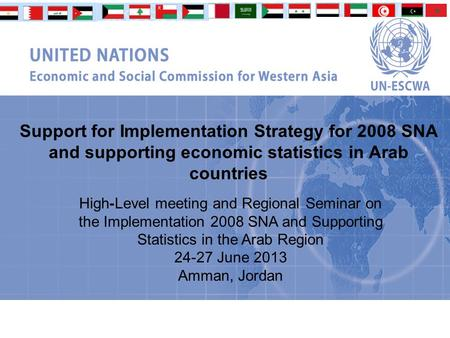 Support for Implementation Strategy for 2008 SNA and supporting economic statistics in Arab countries High-Level meeting and Regional Seminar on the Implementation.