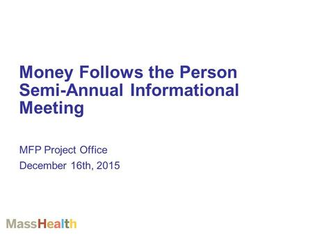 MFP Project Office December 16th, 2015 Money Follows the Person Semi-Annual Informational Meeting.