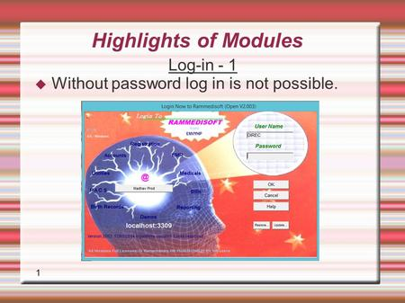 1 Highlights of Modules Log-in - 1  Without password log in is not possible.
