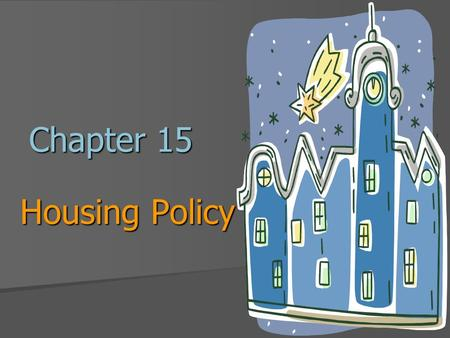 Chapter 15 Housing Policy. Introduction A. Low-Income Housing Policy: $30 billion per year Supply side policies: Public housing, subsidized private housing,