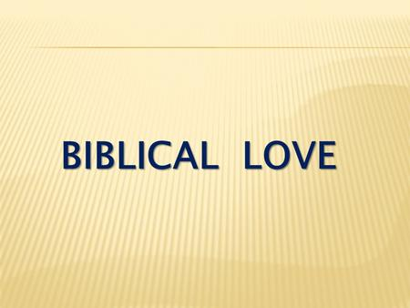BIBLICAL LOVE. Do you love your wife the same way you used to love your girlfriend?