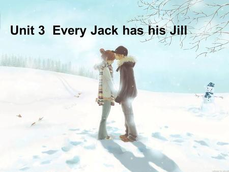 Unit 3 Every Jack has his Jill. Aims Identifying people's professions Comforting people; expressing worries; conceding a point Talking about love and.