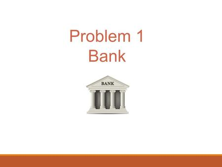 Problem 1 Bank.  Manage customers' bank account using the following operations: Create a new account given a customer's name and initial account. Deposit.
