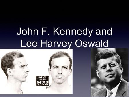 John F. Kennedy and Lee Harvey Oswald. John F. Kennedy served as the 35th president of the United States until his assassination in 1963.