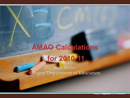 Kim Miller Oregon Department of Education AMAO Calculations for 2010-11 1/9/2016Oregon Department of Education1.