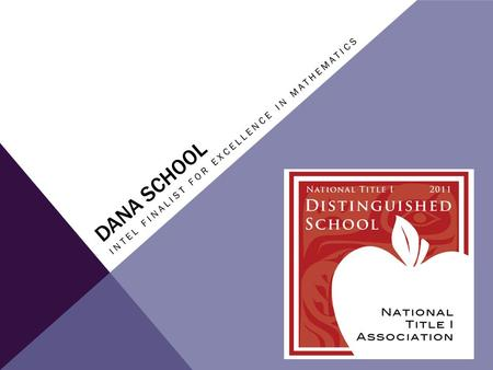 DANA SCHOOL INTEL FINALIST FOR EXCELLENCE IN MATHEMATICS.