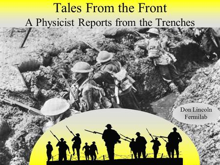 Tales From the Front A Physicist Reports from the Trenches