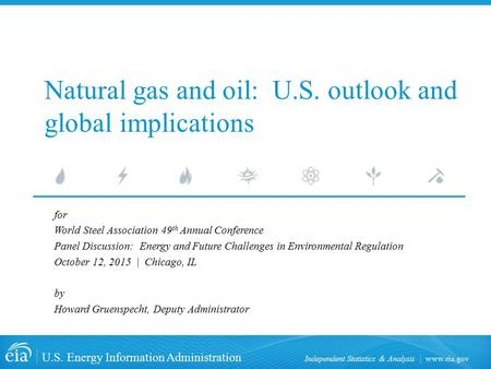 Www.eia.gov U.S. Energy Information Administration Independent Statistics & Analysis Natural gas and oil: U.S. outlook and global implications for World.