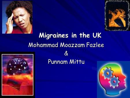 Migraines in the UK Mohammad Moazzam Fazlee & Punnam Mittu.