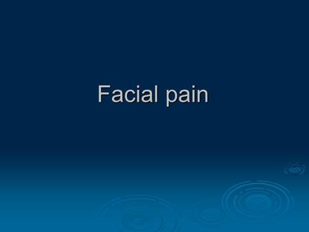 Facial pain. Introduction Head, neck, and orofacial pain classifications Intracranial disorders 1- Neurovascular headache disorders 2- Neuropathic pain.