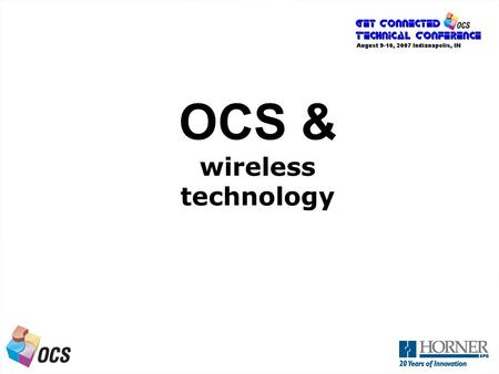 A Next Generation OCS OCS & wireless technology. A Next Generation OCS Serial versus Ethernet interfaces Serial-based radios typically replace relatively.
