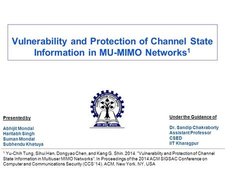 Vulnerability and Protection of Channel State Information in MU-MIMO Networks 1 Presented by Abhijit Mondal Haritabh Singh Suman Mondal Subhendu Khatuya.