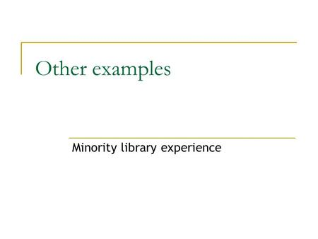 Other examples Minority library experience. Jim Crow & Libraries in North Carolina Plessey v. Ferguson (1894)