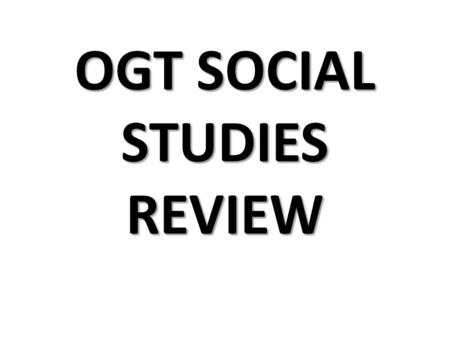 OGT SOCIAL STUDIES REVIEW. Amendments 1 st - Freedom of Religion, Press, Assembly, & Speech 13 th - Abolished Slavery 14 th - Citizenship to everyone.