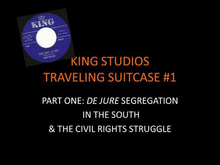 KING STUDIOS TRAVELING SUITCASE #1 PART ONE: DE JURE SEGREGATION IN THE SOUTH & THE CIVIL RIGHTS STRUGGLE.