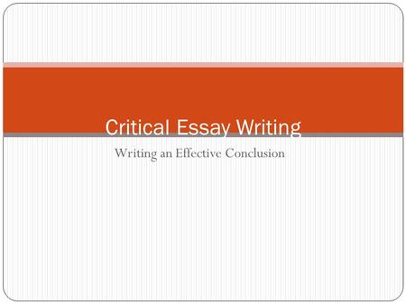 Writing an Effective Conclusion Critical Essay Writing.