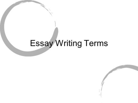 Essay Writing Terms. Title- the name of your essay; should capture your audience ' s interest Introduction- the first paragraph of an essay; includes.