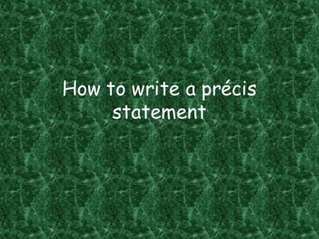 How to write a précis statement. What is a précis? It analyzes both the content and the delivery of a unit High structured, four sentence paragraph Blends.