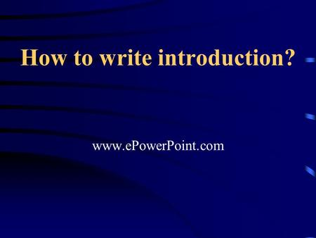 How to write introduction? www.ePowerPoint.com. The purpose of an introduction is to prepare the reader for the body of writing that comes after it. Inform.