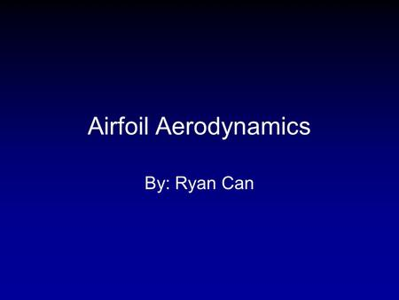 Airfoil Aerodynamics By: Ryan Can. Need Federal Aviation Administration, 2008.