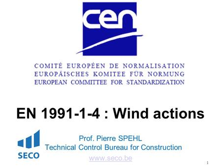 1 EN 1991-1-4 : Wind actions Prof. Pierre SPEHL Technical Control Bureau for Construction www.seco.be.