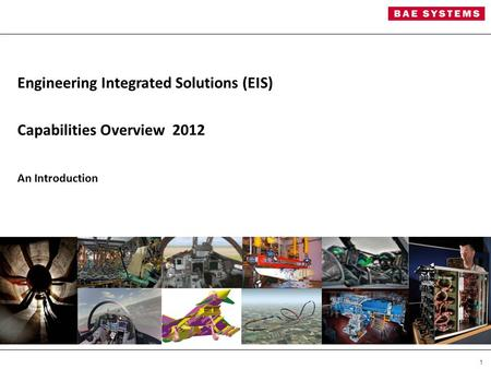 1 Engineering Integrated Solutions (EIS) Capabilities Overview 2012 An Introduction.