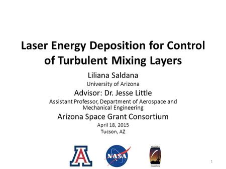 Laser Energy Deposition for Control of Turbulent Mixing Layers Liliana Saldana University of Arizona Advisor: Dr. Jesse Little Assistant Professor, Department.