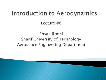 Lecture #6 Ehsan Roohi Sharif University of Technology Aerospace Engineering Department 1.