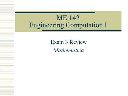 ME 142 Engineering Computation I Exam 3 Review Mathematica.