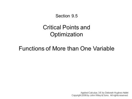 Applied Calculus, 3/E by Deborah Hughes-Hallet Copyright 2006 by John Wiley & Sons. All rights reserved. Section 9.5: Critical Points and Optimization.