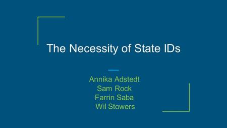 The Necessity of State IDs Annika Adstedt Sam Rock Farrin Saba Wil Stowers.