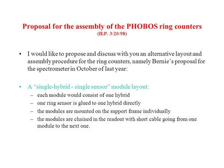 Proposal for the assembly of the PHOBOS ring counters (H.P. 3/20/98) I would like to propose and discuss with you an alternative layout and assembly procedure.