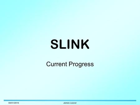 09/01/2016James Leaver SLINK Current Progress. 09/01/2016James Leaver Hardware Setup Slink Receiver Generic PCI Card Slink Transmitter Transition Card.