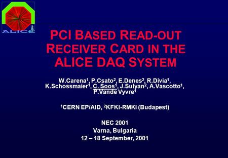 PCI B ASED R EAD-OUT R ECEIVER C ARD IN THE ALICE DAQ S YSTEM W.Carena 1, P.Csato 2, E.Denes 2, R.Divia 1, K.Schossmaier 1, C. Soos 1, J.Sulyan 2, A.Vascotto.