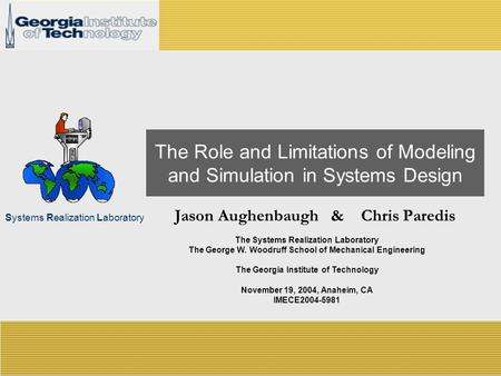 Systems Realization Laboratory The Role and Limitations of Modeling and Simulation in Systems Design Jason Aughenbaugh & Chris Paredis The Systems Realization.