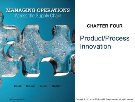 Product/Process Innovation CHAPTER FOUR McGraw-Hill/Irwin Copyright © 2011 by the McGraw-Hill Companies, Inc. All rights reserved.
