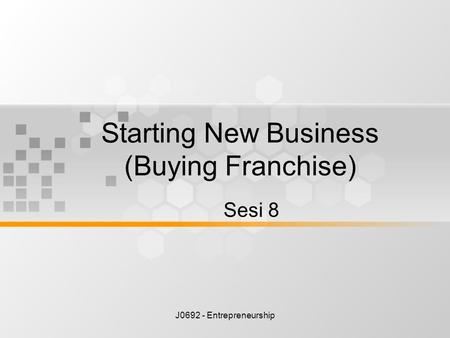J0692 - Entrepreneurship Starting New Business (Buying Franchise) Sesi 8.