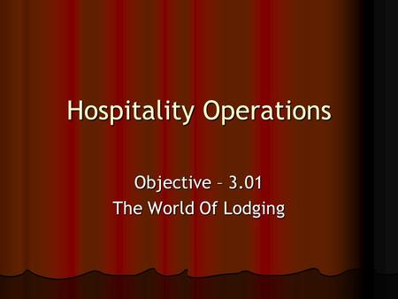 Hospitality Operations Objective – 3.01 The World Of Lodging.