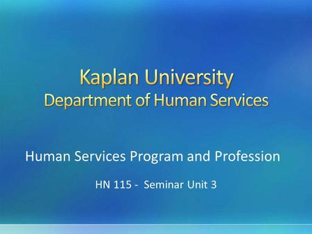 Human Services Program and Profession HN 115 - Seminar Unit 3.