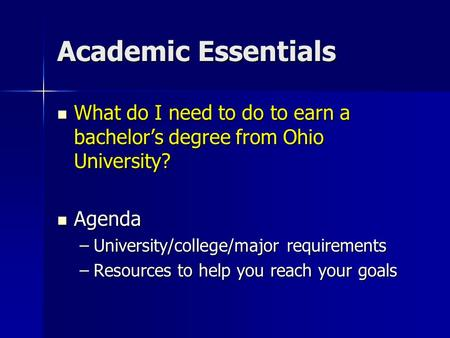 Academic Essentials What do I need to do to earn a bachelor's degree from Ohio University? What do I need to do to earn a bachelor's degree from Ohio University?