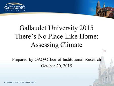 Gallaudet University 2015 There's No Place Like Home: Assessing Climate Prepared by OAQ/Office of Institutional Research October 20, 2015 1.