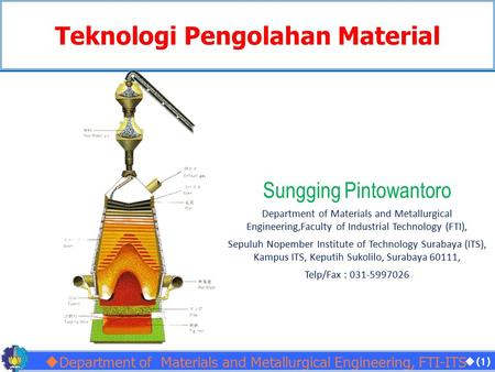  Department of Materials and Metallurgical Engineering, FTI-ITS  (1) Sungging Pintowantoro Department of Materials and Metallurgical Engineering,Faculty.