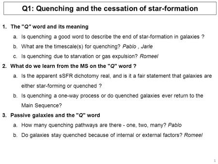 Q1: Quenching and the cessation of star-formation 1 1.The Q word and its meaning a.Is quenching a good word to describe the end of star-formation in.